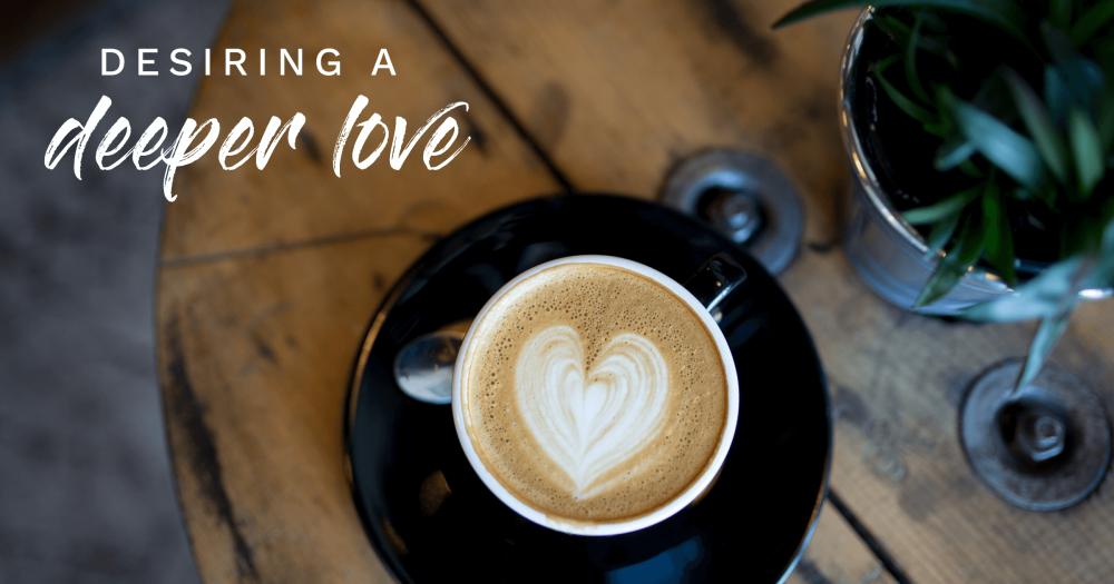 Desiring-a-deeper-love