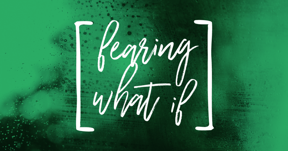 Fearing-What-If
