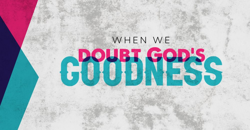 When-we-doubt-God's-goodness