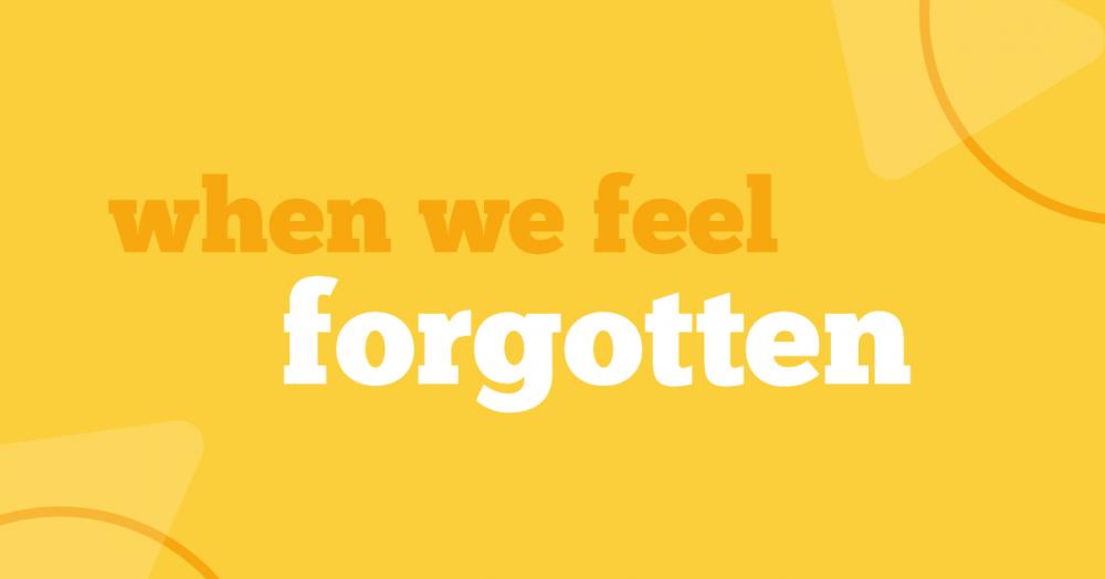When We Feel Forgotten